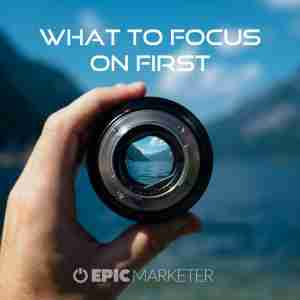 What To Focus On First
